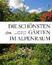 Kospach, Julia,   Wegerer, Ruth Die schönsten Gärten im Alpenraum