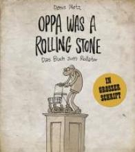 Metz, Denis Oppa was a Rolling Stone - Das Buch zum Rollator