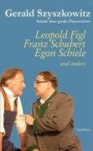 Szyszkowitz, Gerald Stcke ber groe sterreicher - Leopold Figl, Franz Schubert, Egon Schiele und andere