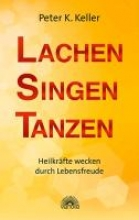Keller, Peter K. Lachen Singen Tanzen