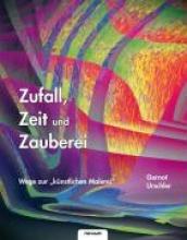 Urschler, Dr. Gernot Zufall, Zeit und Zauberei ¿ Wege zur künstlichen Malerei