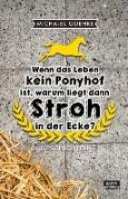 Goehre, Micha-El Wenn das Leben kein Ponyhof ist, warum liegt dann Stroh in der Ecke?