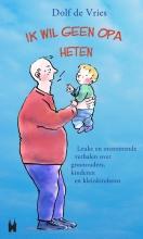 Dolf de Vries Ik wil geen opa heten! Leuke en ontroerende verhalen over grootouders, kinderen en kleinkinderen.