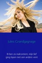 Jules Grandgagnage , Ik ben zo malcontent, mijn lief ging lopen met een andere vent