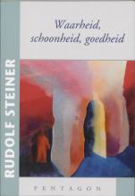 Rudolf  Steiner Waarheid, schoonheid, goedheid