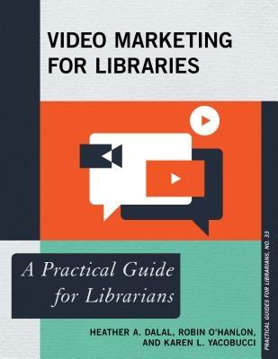 Heather A. Dalal,   Robin O`Hanlon,   Karen L. Yacobucci,Video Marketing for Libraries