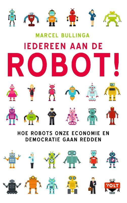 Marcel Bullinga,Iedereen aan de robot!