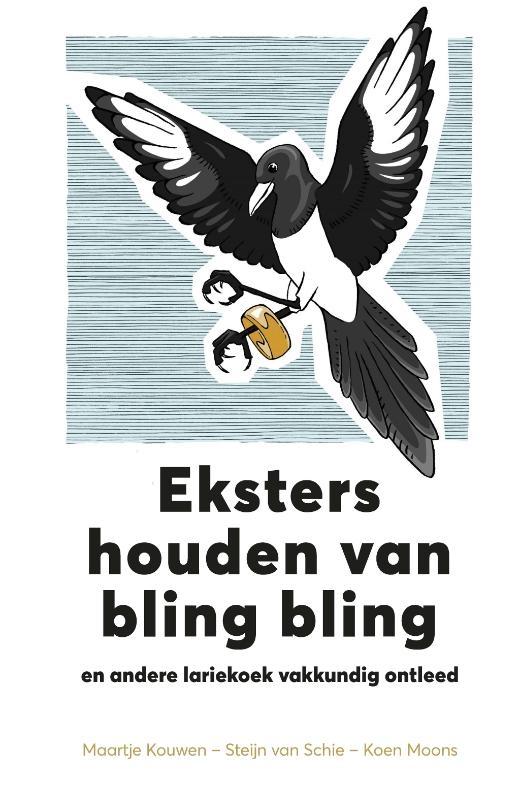 Koen Moons, Steijn van Schie, Maartje van Kouwen,Eksters houden van bling bling