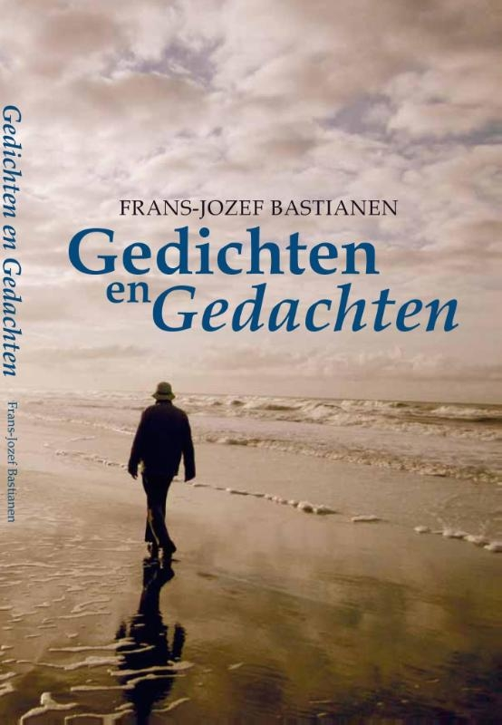 Frans-Jozef Bastianen,Gedichten en gedachten