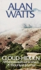 Watts, Alan Wilson,Cloud-Hidden, Whereabouts Unknown; A Mountain Journal