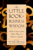The Little Book of Business Wisdom,Rules of Success from More Than 50 Business Legends