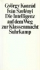 Konrad, György,Die Intelligenz auf dem Weg zur Klassenmacht