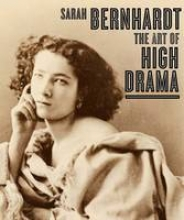 Ockman, Carol Sarah Bernhardt - The Art of High Drama