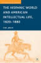 Jaksic, Ivan The Hispanic World and American Intellectual Life, 1820-1880