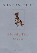 Sharon Olds Blood, Tin, Straw