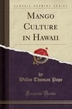Pope, Willis Thomas Mango Culture in Hawaii (Classic Reprint)
