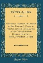 Chase, Edward A. Chase, E: Historical Address Delivered by Rev. Edward A. Cha