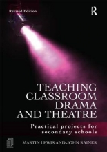 Martin Lewis,   John Rainer Teaching Classroom Drama and Theatre