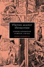 Gilmartin, Kevin Writing Against Revolution