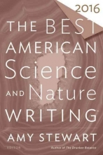 Stewart, Amy Stewart, A: Best American Science and Nature Writing 2016