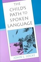 John L. Locke The Child`s Path to Spoken Language
