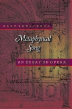 Tomlinson, Gary Metaphysical Song - An Essay on Opera