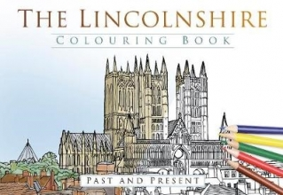Lincolnshire Colouring Book: Past and Present