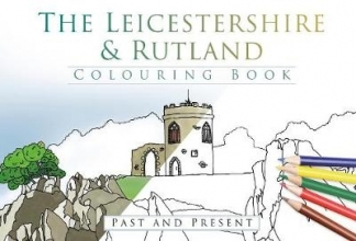The History Press The Leicestershire & Rutland Colouring Book: Past and Present