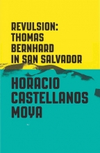Castellanos Moy, Horacio Revulsion - Thomas Bernhard in San Salvador