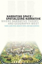 Ryan, Marie-Laure,   Foote, Kenneth,   Azaryahu, Maoz Narrating Space Spatializing Narrative