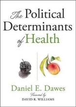 Daniel E. (Executive Director, Health Policy & External Affairs, Morehouse School of Medicine) Dawes The Political Determinants of Health