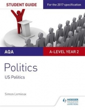 Simon Lemieux AQA A-level Politics Student Guide 4: Government and Politics of the USA and Comparative Politics