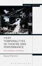 Wickstrom, Maurya Fiery Temporalities in Theatre and Performance