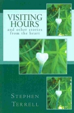 Terrell, Stephen M. Visiting Hours and other stories from the heart