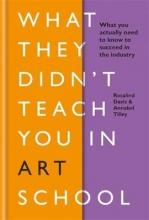 Rosalind Davis,   Annabel Tilley What They Didn`t Teach You in Art School