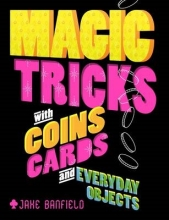 Banfield, Jake Magic Tricks with Coins, Cards and Everyday Objects