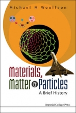 Michael Mark (Univ Of York, Uk) Woolfson Materials, Matter And Particles: A Brief History