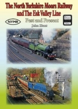 John Hunt The North Yorkshire Moors Railway and the Esk Valley Line Past & Present