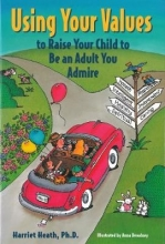 Harriet, PhD Heath,   Anna Dewdney Using Your Values to Raise Your Child to Be an Adult You Admire