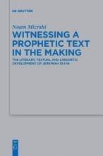 Noam Mizrahi Witnessing a Prophetic Text in the Making