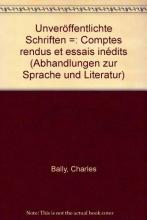 Bally, Charles Unver�ffentlichte Schriften /Comptes rendus et essais in�dits