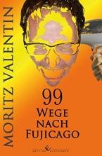 Valentin, Moritz 99 Wege nach Fujicago