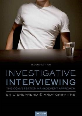 Eric (Consultant Forensic Psychologist, Forensic Solutions) Shepherd,   Andy (Detective Superintendent, Sussex Police) Griffiths,Investigative Interviewing