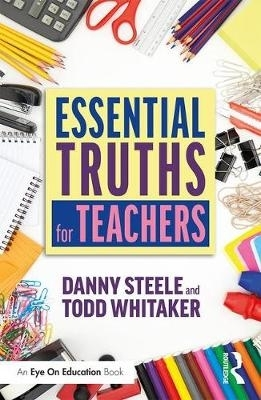 Danny Steele,   Todd (University of Missouri, USA) Whitaker,Essential Truths for Teachers