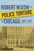 Dale, Elizabeth, Robert Nixon and Police Torture in Chicago, 1871-1971