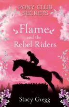 Gregg, Stacy Flame and the Rebel Riders (Pony Club Secrets, Book 9)