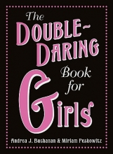 Buchanan, Andrea J.,   Peskowitz, Miriam The Double-Daring Book for Girls