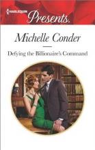 Conder, Michelle Defying the Billionaire`s Command