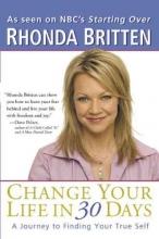 Rhonda (Rhonda Britten) Britten Change Your Life in 30 Days