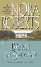 Roberts, Nora Born in Shame